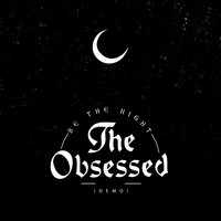 The Obsessed - Be the Night (Demo) - Single