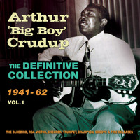 Arthur 'Big Boy' Crudup - The Definitive Collection 1941-62, Vol. 1