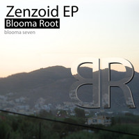 Blooma Root - Zenzoid EP