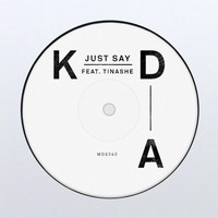 KDA featuring Tinashe - Just Say (feat. Tinashe)
