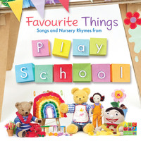 Play School - Favourite Things: Songs And Nursery Rhymes From Play School