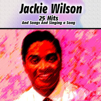 Jackie Wilson - 25 Hits And Songs And Singing a Song