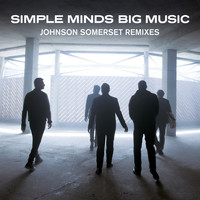 Simple Minds - Big Music (Johnson Somerset Remixes)