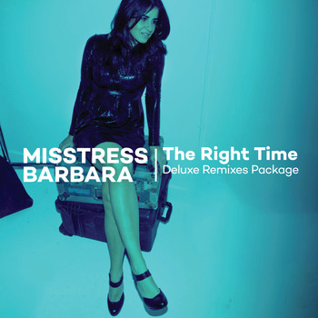 Misstress Barbara - The Right Time Deluxe Remixes