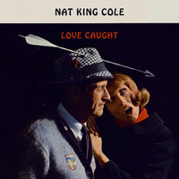 Nat King Cole - Love Caught