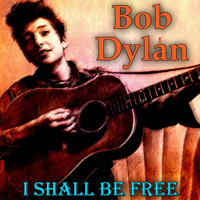 Bob Dylan - I Shall Be Free