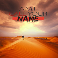 A.M.T - Call Your Name (Extended Version)