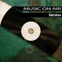 Robert Johnson - Music On Air
