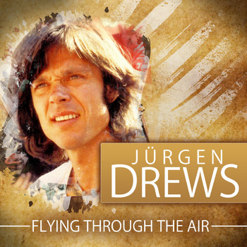 Jürgen Drews - Flying Through the Air