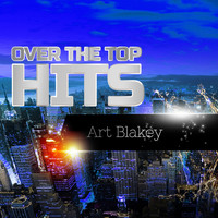 Art Blakey - Over The Top Hits