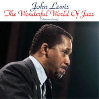 John Lewis - The Wonderful World of Jazz (Remastered 2016)