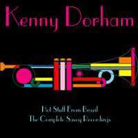 Kenny Dorham - Kenny Dorham: Hot Stuff from Brazil / The Complete Savoy Recordings