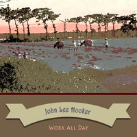 John Lee Hooker - Work All Day