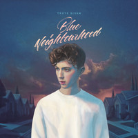 Troye Sivan - Blue Neighbourhood (Deluxe [Explicit])