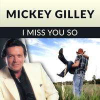 Mickey Gilley - I Miss You So