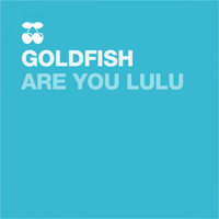 Goldfish - Are You Lulu