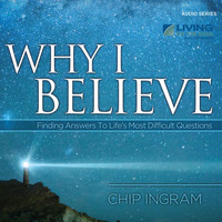 Chip Ingram - Why I Believe: Finding Answers to Life's Most Difficult Questions