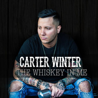 Carter Winter - The Whiskey in Me