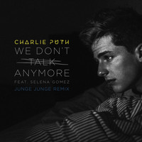 Charlie Puth - We Don't Talk Anymore (feat. Selena Gomez) (Junge Junge Remix)
