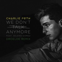 Charlie Puth - We Don't Talk Anymore (feat. Selena Gomez) (DROELOE Remix)