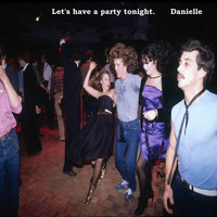 DANIELLE - Let's Have a Party Tonight