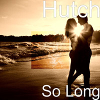 Hutch - So Long