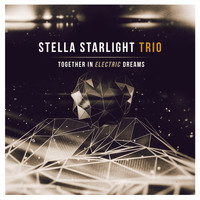 Stella Starlight Trio - Together in Electric Dreams