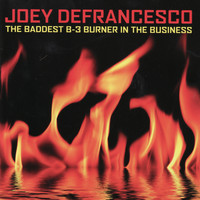 Joey Defrancesco - The Baddest B-3 Burner in the Business