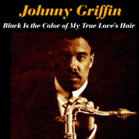 Johnny Griffin - Black Is the Color of My True Love's Hair