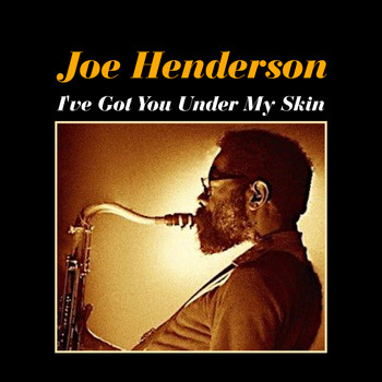 Joe Henderson - I've Got You Under My Skin