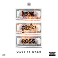 Meek Mill - Make It Work (feat. Wale & Rick Ross) (Explicit)