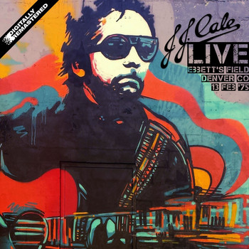 J.J. Cale - Live: Ebbett's Field Denver CO 13 FEB '75 (Digitally Remastered)