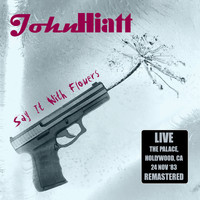 John Hiatt - Say It With Flowers: Live: The Palace, Hollywood, CA 24 Nov '83 (Remastered)