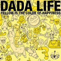 Dada Life - Yellow Is The Colour Of Happiness