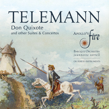 Apollo's Fire, Jeannette Sorrell & Georg Philipp Telemann - Telemann: Don Quixote and Other Suites & Concertos
