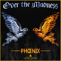 Phoenix - Over The Madness