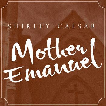 Shirley Caesar - Mother Emanuel (Dramatic Version) - Single