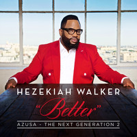 Hezekiah Walker - Azusa The Next Generation 2 - Better