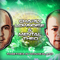Charly Lownoise & Mental Theo - Together In Wonderland