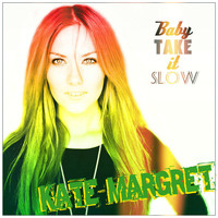 Kate-Margret - Baby Take It Slow