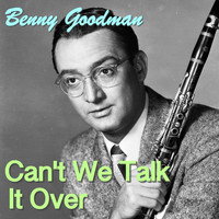 Benny Goodman - Can't We Talk It Over