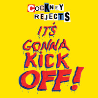 Cockney Rejects - It's Gonna Kick Off!