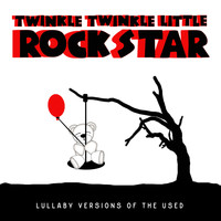 Twinkle Twinkle Little Rock Star - Lullaby Versions of The Used