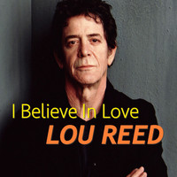 Lou Reed - I Believe In Love