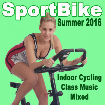 Various Artists - Sportbike Summer 2016 - Indoor Cycling Class Music Mixed & DJ Mix