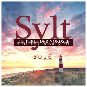 Various Artists - Sylt, Die Perle Der Nordsee: Chillout & Lounge Musik 2016
