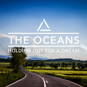 The Oceans - Holding out for a Dream
