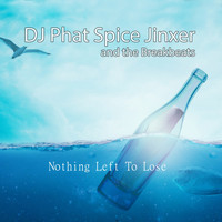 DJ Phat Spice Jinxer and the Breakbeats - Nothing Left to Lose