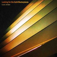 LOUIS JORDAN - Looking for the Gold Masterpieces (Remastered)