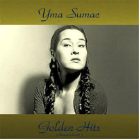 Yma Sumac - Yma Sumac Golden Hits (All Tracks Remastered)